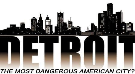 detroit est-elle la ville la plus dangereuse des USA ?